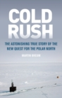 Cold Rush : The Astonishing True Story of the New Quest for the Polar North - Book