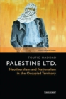 Palestine Ltd. : Neoliberalism and Nationalism in the Occupied Territory - Book