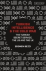 Turkish Intelligence and the Cold War : The Turkish Secret Service, the US and the UK - Book