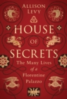 House of Secrets : The Many Lives of a Florentine Palazzo - Book