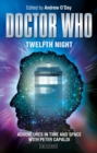 Doctor Who - Twelfth Night : Adventures in Time and Space with Peter Capaldi - Book