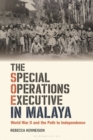 The Special Operations Executive in Malaya : World War II and the Path to Independence - Book