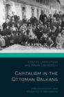 Capitalism in the Ottoman Balkans : Industrialisation and Modernity in Macedonia - Book