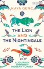 The Lion and the Nightingale : A Journey through Modern Turkey - Book