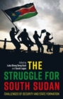 The Struggle for South Sudan : Challenges of Security and State Formation - Book