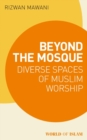 Beyond the Mosque : Diverse Spaces of Muslim Worship - Book