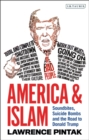 America & Islam : Soundbites, Suicide Bombs and the Road to Donald Trump - eBook