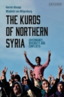 The Kurds of Northern Syria : Governance, Diversity and Conflicts - eBook