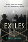 The Exiles : Actors, Artists and Writers Who Fled the Nazis for London - Book