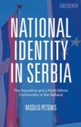 National Identity in Serbia : The Vojvodina and a Multi-Ethnic Community in the Balkans - eBook
