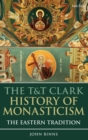 The T&T Clark History of Monasticism : The Eastern Tradition - Book