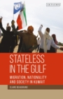 Stateless in the Gulf : Migration, Nationality and Society in Kuwait - Book