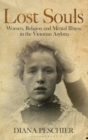 Lost Souls : Women, Religion and Mental Illness in the Victorian Asylum - Book