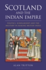 Scotland and the Indian Empire : Politics, Scholarship and the Military in Making British India - Book