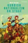 Kurdish Nationalism on Stage : Performance, Politics and Resistance in Iraq - eBook