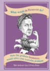 What Would de Beauvoir Do : How the greatest feminists would solve your everyday problems - Book