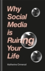 Why Social Media is Ruining Your Life - Book