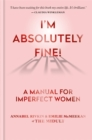 I'm Absolutely Fine! : A Manual for Imperfect Women - Book
