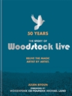 50 Years: The Story of Woodstock Live : Relive the Magic, Artist by Artist - Book