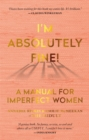 I m Absolutely Fine! : A Manual for Imperfect Women - eBook