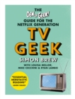 TV Geek : The Den of Geek Guide for the Netflix Generation - eBook