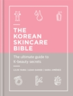 The Korean Skincare Bible : The Ultimate Guide to K-beauty - Book