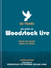 50 Years: The Story of Woodstock Live : Relive the Magic, Artist by Artist - eBook