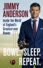 Bowl. Sleep. Repeat. : Inside the World of England's Greatest-Ever Bowler - Book