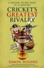 Cricket's Greatest Rivalry : A History of The Ashes in 12 Matches - eBook