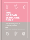 The Korean Skincare Bible : The Ultimate Guide to K-beauty - eBook