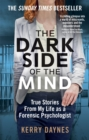 The Dark Side of the Mind : True Stories from My Life as a Forensic Psychologist - Book