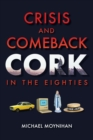Crisis and Comeback : Cork in the Eighties - eBook