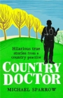 Country Doctor: Hilarious True Stories from a Rural Practice - Book