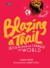 Blazing a Trail : Irish Women Who Changed the World - Book