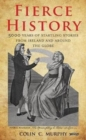 Fierce History : 5,000 years of startling stories from Ireland and around the globe - Book