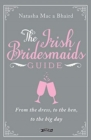 The Irish Bridesmaid's Guide : From the dress to the hen to the big day - Book