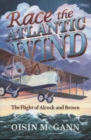 Race the Atlantic Wind : The Flight of Alcock and Brown - Book