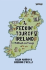 A Feckin' Tour of Ireland : 50 Must Do Things - eBook