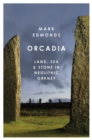 Orcadia : Land, Sea and Stone in Neolithic Orkney - Book