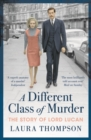 A Different Class of Murder : The Story of Lord Lucan - Book