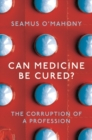 Can Medicine Be Cured? : The Corruption of a Profession - Book