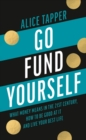Go Fund Yourself : What Money Means in the 21st Century, How to be Good at it and Live Your Best Life - Book