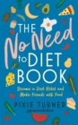 The No Need To Diet Book : Become a Diet Rebel and Make Friends with Food - Book