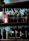 Hearing Voices : The History of Psychiatry in Ireland - Book
