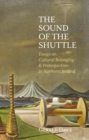 The Sound of the Shuttle : Essays on Cultural Belonging & Protestantism in Northern Ireland - Book