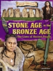 The Stone Age to the Bronze Age : The Lives of Ancient People - Book