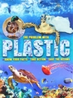 The Problem with Plastic : Know Your Facts * Take Action * Save The Oceans - Book