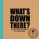 What's Down There? : A book about girl bodies for curious kids - Book