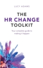The HR Change Toolkit : Your Complete Guide to Making It Happen - Book