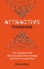 Attractive Thinking : The five questions that drive successful brand strategy and how to answer them - eBook